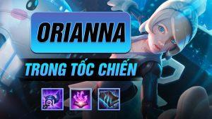 Mẹo chơi tướng Orianna – khắc tinh Sát Thủ trong LMHT: Tốc Chiến